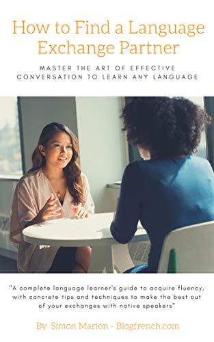 How to Find a Language Exchange Partner: Master the Art of Effective Conversation to Learn Any Language (English Edition)