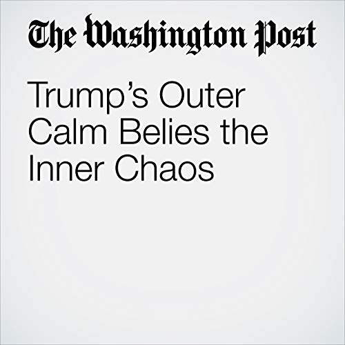 Trump's Outer Calm Belies the Inner Chaos copertina
