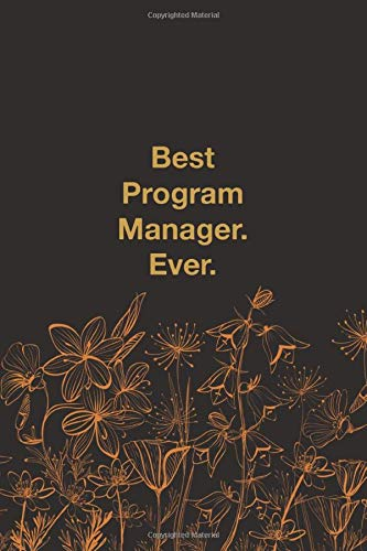 Best Program Manager. Ever: Lined Notebook: Lined Journal Diary or Notebook for notebook lovers.100 pages, high quality cover and (6 x 9) inches in size. (front and back lined).