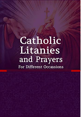 Catholic Litanies and Prayers For Different Occasions (English Edition)