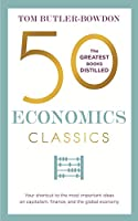 50 Economics Classics: Your shortcut to the most important ideas on capitalism, finance, and the global economy (English...