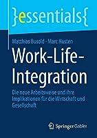 Work-Life-Integration: Die neue Arbeitsweise und ihre Implikationen fuer die Wirtschaft und Gesellschaft (essentials)