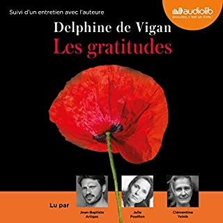 Les Gratitudes                   De :                                                                                                                                 Delphine de Vigan                               Lu par :                                                                                                                                 Julie Pouillon,                                                                                        Caroline Klaus,                                                                                        Jean-Baptiste Artigas,                   and others                 Durée : 3 h et 14 min     19 notations     Global 4,9