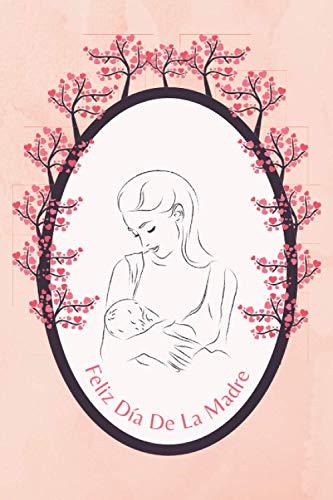 Feliz Día De La Madre: Libro con Amor y Gratitud, Bonito cuaderno para mamá, Regalo para todas las madres. Un cuaderno elegante, ideal para las notas 110 páginas rayadas 6*9,