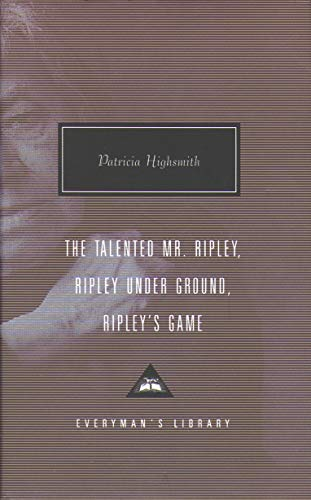 The Talented Mr. Ripley, Ripley Under Ground, Ripley's Game (Everyman's Library Classics)