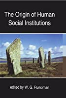 The Origin of Human Social Institutions (Proceedings of the British Academy)