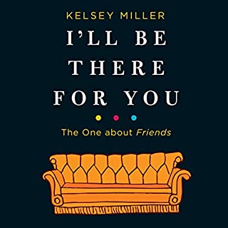 I'll Be There for You     The One About Friends              Written by:                                                                                                                                 Kelsey Miller                               Narrated by:                                                                                                                                 Amber Benson,                                                                                        Kelsey Miller                      Length: 8 hrs and 27 mins     8 ratings     Overall 4.1
