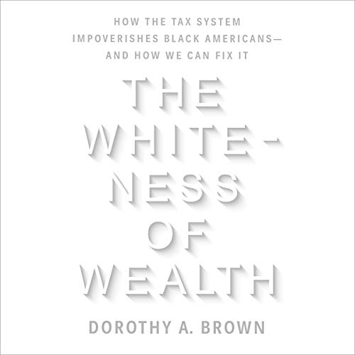 The Whiteness of Wealth Audiobook By Dorothy A. Brown cover art