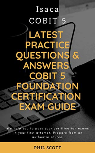 LATEST Practice Questions & Answers COBIT 5 Foundation Certification Exam Guide: Isaca COBIT 5 (English Edition)