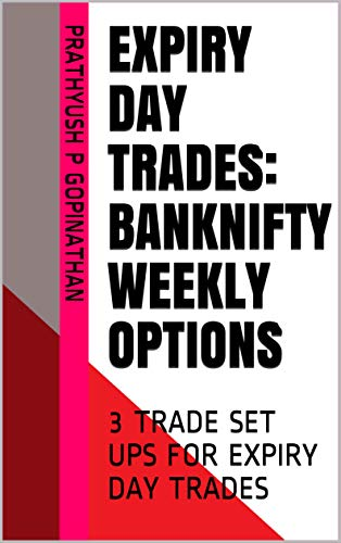 EXPIRY DAY TRADES: BANKNIFTY WEEKLY OPTIONS: 3 TRADE SET UPS FOR EXPIRY DAY TRADES (English Edition)