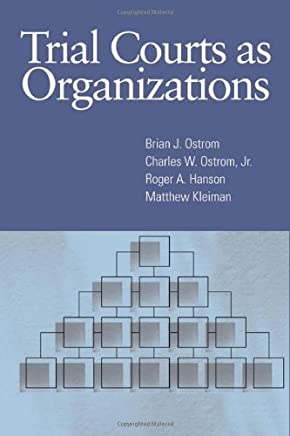 [Trial Courts as Organizations] [By: Brian J. Ostrom] [August, 2007]