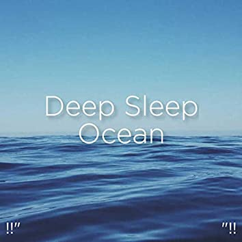 """!!"""" Deep Sleep Ocean """"!!"""