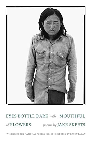 Compare Textbook Prices for Eyes Bottle Dark with a Mouthful of Flowers: Poems National Poetry Series  ISBN 9781571315205 by Skeets, Jake