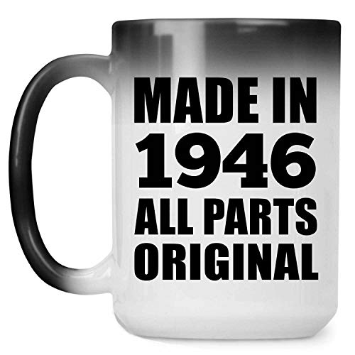 74th Birthday Made in 1946 All Parts Original - 15oz Color Changing Mug Magic Tea-Cup Heat Sensitive - Idea for Friend Kid Daughter Son Grand-Dad Mom Birthday Christmas Thanksgiving Anniversary