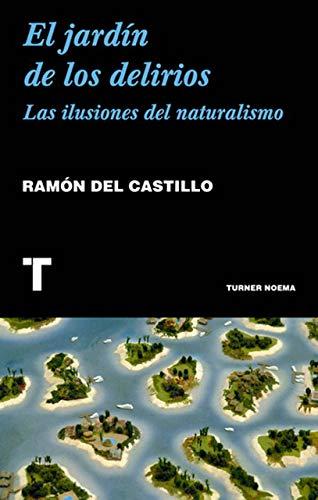 El jardín de los delirios: Las ilusiones del naturalismo (Noema)