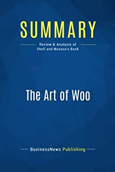 Summary  The Art of Woo  Review and Analysis of Shell and Moussa s Book
