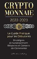 Crypto-Monnaie 2022-2023 - Le Guide Pratique pour les Débutants - Stratégies d'Investissement Réussies et Conseils de Commerce (Bitcoin, Ethereum, Ripple, Doge, Safemoon, Binance Futures, Zoidpay, Solve.care et plus) (L'Université Crypto Expert)