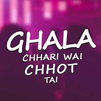 Ghala Chhari Wai Chhot Tai, Pt. 1