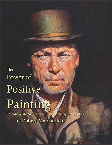 Compare Textbook Prices for The Power of Positive Painting: A Positive, Value-based System of Drawing and Painting  ISBN 9798557662321 by Maniscalco, Robert,Barnes, Vicki,Rhodes, Eric