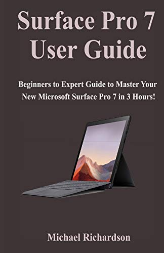 Surface Pro 7 User Guide: Beginners to Expert Guide to Master Your New Microsoft Surface Pro 7 in 3 Hours!