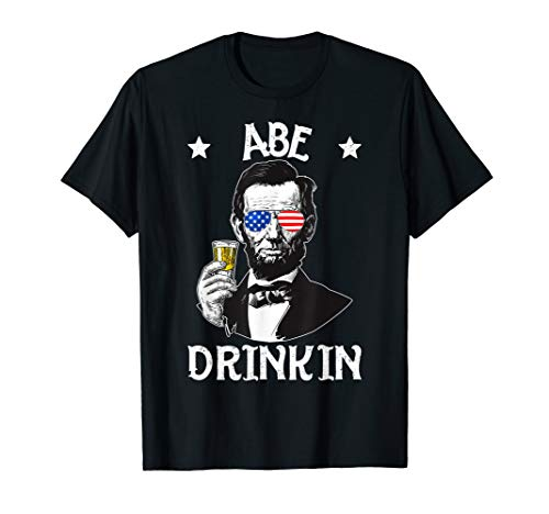 Abe Drinkin 4th of July Funny Shirt Abe Lincoln Men Women