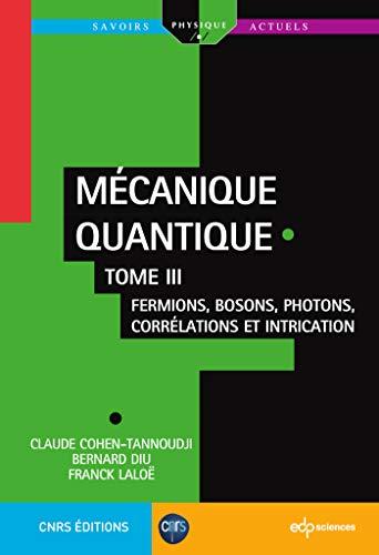 Mécanique quantique - Tome III: Fermions, bosons, photons, corrélations et intrication