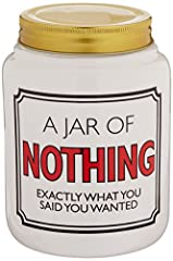 """Our Name is Mud """"Nothing"""" ceramic decorative jar Features front """"A Jar of Nothing – Exactly What You Said You Wanted"""" and back """"Content"""" messaging Food-grade, dishwasher-safe stoneware; includes functional lid and paper Shipped in decorative gift box..."""