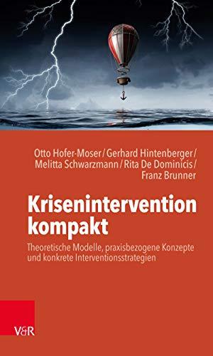 Krisenintervention kompakt: Theoretische Modelle, praxisbezogene Konzepte und konkrete Interventionsstrategien