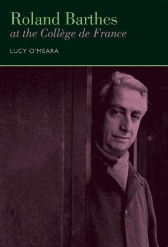 Roland Barthes at the Collège de France (Contemporary French and Francophone Cultures) -  O'Meara, Lucy, Hardcover
