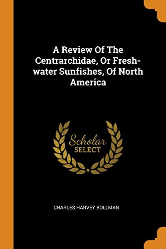 A Review of the Centrarchidae, or Fresh-Water Sunfishes, of North America