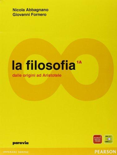 La filosofia. Vol. 1A-1B: Dalle origini ad Aristotele-Dall'ellenismo alla scolastica. Per i Licei e gli Ist. magistrali. Con espansione online