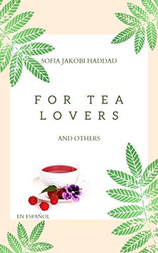 For tea lovers and others: Todo lo que necesitas saber de el...