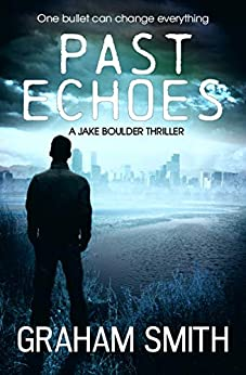 Past Echoes (The Jake Boulder Thrillers Book 3) by [Graham Smith]