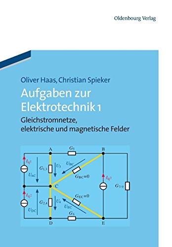 Aufgaben zur Elektrotechnik 1: Gleichstromnetze, elektrische und magnetische Felder
