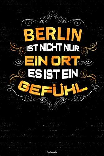 Berlin ist nicht nur ein Ort es ist ein Gefühl Notizbuch: Berlin Stadt Journal DIN A5 liniert 120 Seiten Geschenk