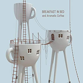 Breakfast in Bed and Aromatic Coffee - Gentle Jazz for Lazy Weekend Mornings at Home, Essential Time for Relaxation, Sweet Emotion, Instrumental Music