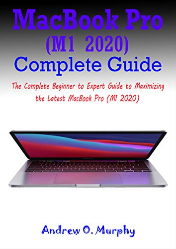 MacBook Pro (M1 2020) Complete Guide: The Complete Beginner to Expert Guide to Maximizing the Latest MacBook Pro (M1 2020) (English Edition)