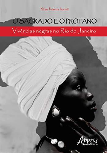 O Sagrado E O Profano: Vivências Negras No Rio De Janeiro