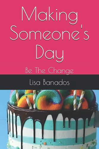 """Making Someone""""s Day: Be The Change"""