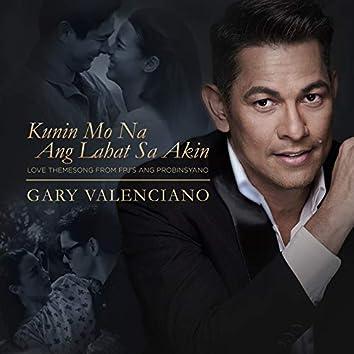 """Kunin Mo Na Ang Lahat Sa Akin (From """"FPJ's Ang Probinsyano"""")"""