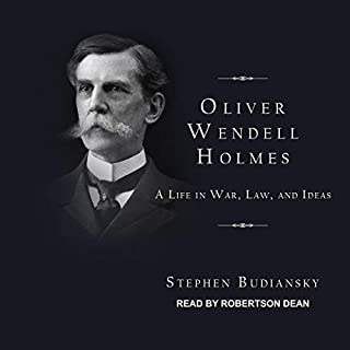 Oliver Wendell Holmes     A Life in War, Law, and Ideas              By:                                                                                                                                 Stephen Budiansky                               Narrated by:                                                                                                                                 Robertson Dean                      Length: 16 hrs and 38 mins     3 ratings     Overall 4.7