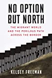 Image of No Option But North: The Migrant World and the Perilous Path Across the Border