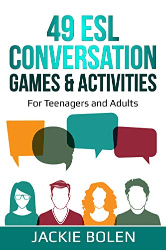 49 ESL Conversation Games & Activities: For Teachers of Teenagers and Adults Who Want to Have Better English Conversation Classes (Teaching ESL Conversation and Speaking Book 2) (English Edition)