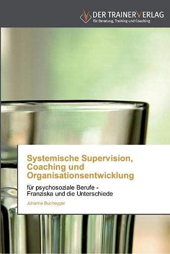 Systemische Supervision, Coaching und Organisationsentwicklung: für psychosoziale Berufe - Franziska und die Unterschiede