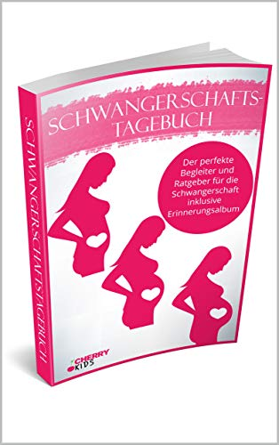 Schwangerschaftstagebuch: Der perfekte Begleiter und Ratgeber für die Schwangerschaft inklusive Erinnerungsalbum