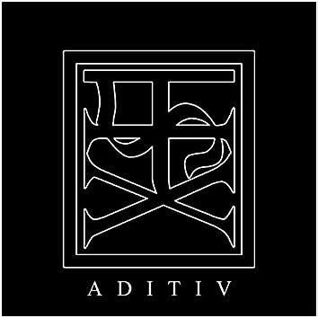 ADITIV (Original Edit)