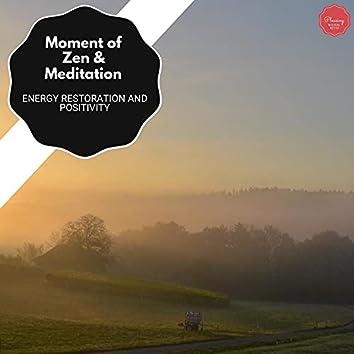 Moment Of Zen & Meditation - Energy Restoration And Positivity
