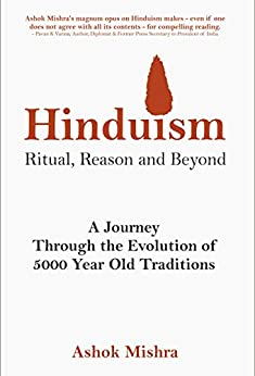 Hinduism - Ritual, Reason and Beyond: A Journey Through the Evolution of 5000 Year Old Traditions by [Ashok Mishra]