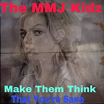 Make Them Think That You're Sane
