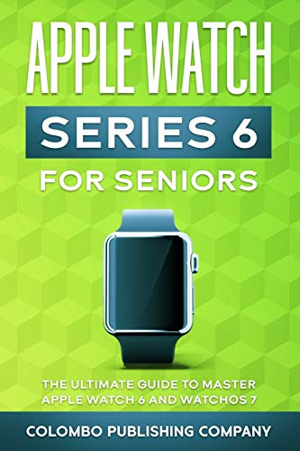 Apple Watch Series 6 For Seniors: The Ultimate Guide to Master Apple Watch 6 and WatchOS 7 Cover